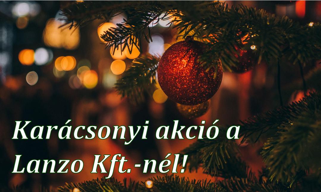 Karácsonyi akció a Lanzo Kft.-nél!